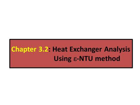 Chapter 3.2: Heat Exchanger Analysis Using  -NTU method.
