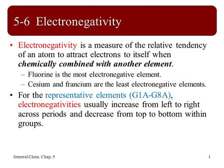 1 5-6Electronegativity Electronegativity is a measure of the relative tendency of an atom to attract electrons to itself when chemically combined with.
