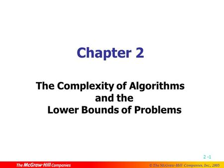 © The McGraw-Hill Companies, Inc., 2005 2 -1 Chapter 2 The Complexity of Algorithms and the Lower Bounds of Problems.