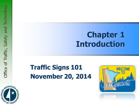 Office of Traffic, Safety and Technology Chapter 1 Introduction Traffic Signs 101 November 20, 2014.