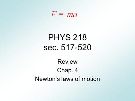 PHYS 218 sec. 517-520 Review Chap. 4 Newton's laws of motion.