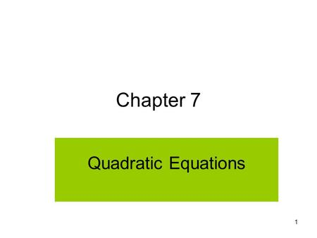 1 Chapter 7 Quadratic Equations. 2 A quadratic equation is one that can be written in the form _____________________________ where a, b, c are real numbers.