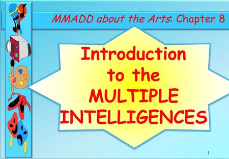 D.russell-bowie 1 MMADD about the Arts: Chapter 8 Introduction to the MULTIPLE INTELLIGENCES.