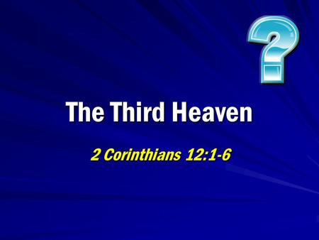 "The Third Heaven 2 Corinthians 12:1-6. 2 Question… ""In 2 Corinthians 12:2-4, what is the third heaven? Can you explain this passage? Was Paul speaking."