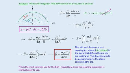 Example: What is the magnetic field at the center of a circular arc of wire? 1 This will work for any current carrying arc, where  (in radians) is the.