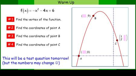 Warm Up # 1 # 3 # 2 Find the vertex of the function. # 4 Find the coordinates of point A Find the coordinates of point B Find the coordinates of point.