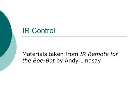 IR Control Materials taken from IR Remote for the Boe-Bot by Andy Lindsay.