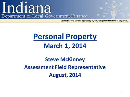 Personal Property March 1, 2014 Steve McKinney Assessment Field Representative August, 2014 1.