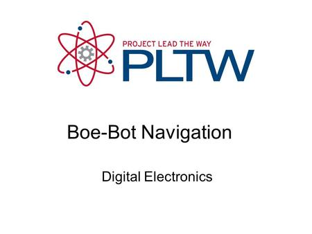 Digital Electronics Boe-Bot Navigation. This presentation will Detail how to program the Boe-Bot move a specific distance. Detail how to program the Boe-Bot.