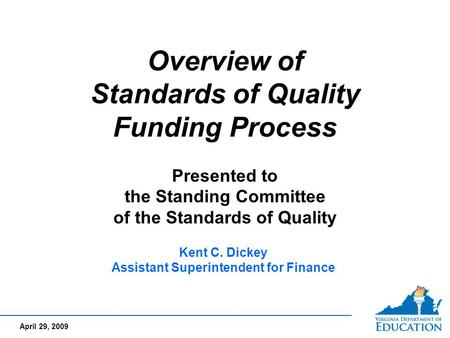 April 29, 2009 1 Overview of Standards of Quality Funding Process Presented to the Standing Committee of the Standards of Quality Overview of Standards.