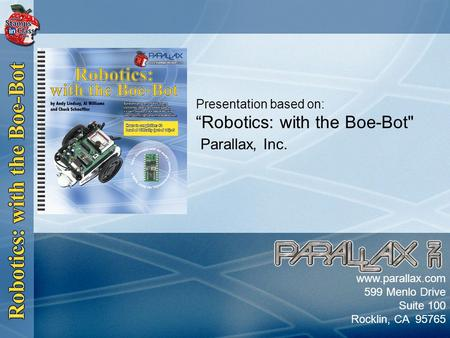 "Parallax, Inc. Presentation based on: ""Robotics: with the Boe-Bot"