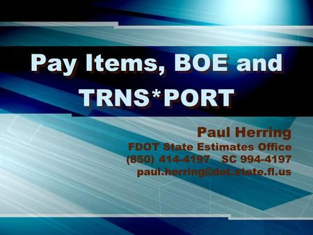 Pay Items, BOE and TRNS*PORT Paul Herring FDOT State Estimates Office (850) 414-4197 SC 994-4197