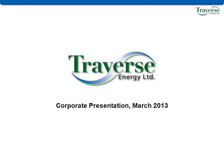 Corporate Presentation, March 2013. Disclaimer The presentation is for informational purposes only and is not intended as a solicitation or offering of.