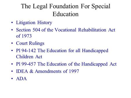 The Legal Foundation For Special Education Litigation History Section 504 of the Vocational Rehabilitation Act of 1973 Court Rulings Pl 94-142 The Education.