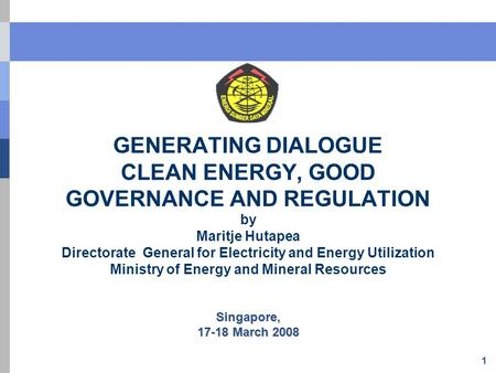 1 GENERATING DIALOGUE CLEAN ENERGY, GOOD GOVERNANCE AND REGULATION by Maritje Hutapea Directorate General for Electricity and Energy Utilization Ministry.