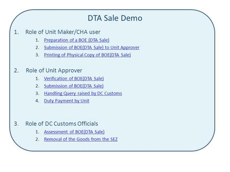 DTA Sale Demo 1.Role of Unit Maker/CHA user 1.Preparation of a BOE (DTA Sale)Preparation of a BOE (DTA Sale) 2.Submission of BOE(DTA Sale) to Unit ApproverSubmission.