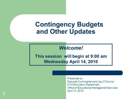 1 Contingency Budgets and Other Updates Presented by Deborah Cunningham and Jay O'Connor NYS Education Department Office of Educational Management Services.