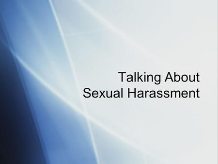Talking About Sexual Harassment. Goals of the Program:  To define sexual harassment  To understand examples of sexual harassment  To learn strategies.
