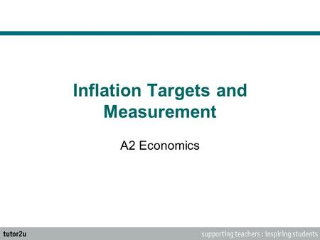 Inflation Targets and Measurement A2 Economics. Central Banks and Targets Price stability is the primary objective for monetary policy and subordinates.