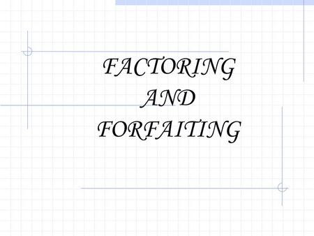 FACTORING AND FORFAITING. Factoring is of recent origin in Indian Context. Kalyana Sundaram Committee recommended introduction of factoring in 1989. Banking.