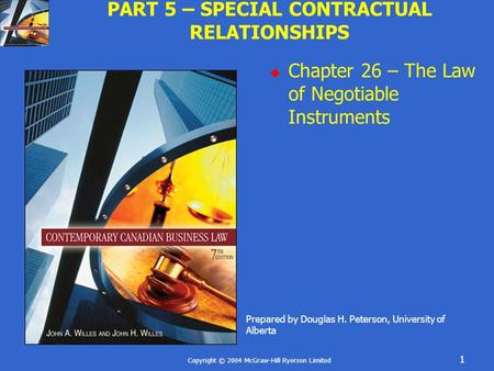 Copyright © 2004 McGraw-Hill Ryerson Limited 1 PART 5 – SPECIAL CONTRACTUAL RELATIONSHIPS  Chapter 26 – The Law of Negotiable Instruments Prepared by.