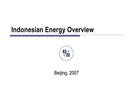 Indonesian Energy Overview Beijing, 2007. Outline  Indonesia: A Brief Introduction  Energy Demand & Supply  Current National Energy Policies and Plans.