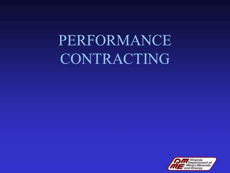 PERFORMANCE CONTRACTING. WHY PERFORMANCE CONTRACTING? PERFORMANCE CONTRACTING ALLOWS YOU TO GREEN/UPGRADE YOUR FACILITIES AND PAY FOR THE UPGRADES WITH.