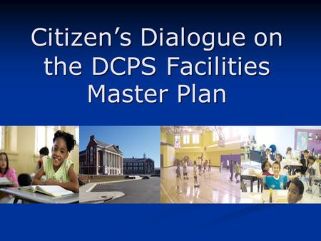 Citizen's Dialogue on the DCPS Facilities Master Plan.