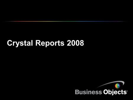 Crystal Reports 2008. COPYRIGHT © 2007 BUSINESS OBJECTS S.A. ALL RIGHTS RESERVED.SLIDE 2 IT – Positioning Statement Crystal Reports 2008 provides IT with.