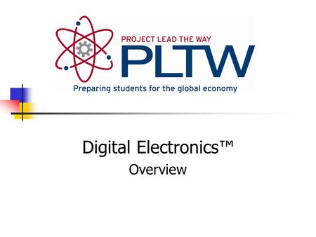 Digital Electronics™ Overview. What is Project Lead the Way? Focus on learning through Rigor Relevance Retention Integration Motivation.