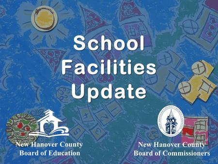 School Facilities Update New Hanover County Board of Commissioners New Hanover County Board of Education.