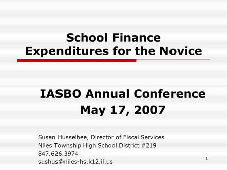 1 School Finance Expenditures for the Novice IASBO Annual Conference May 17, 2007 Susan Husselbee, Director of Fiscal Services Niles Township High School.
