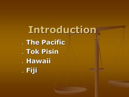 Introduction . The Pacific . Tok Pisin . Hawaii . Fiji.