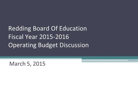 Redding Board Of Education Fiscal Year 2015-2016 Operating Budget Discussion March 5, 2015.