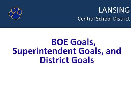 LANSING Central School District BOE Goals, Superintendent Goals, and District Goals.