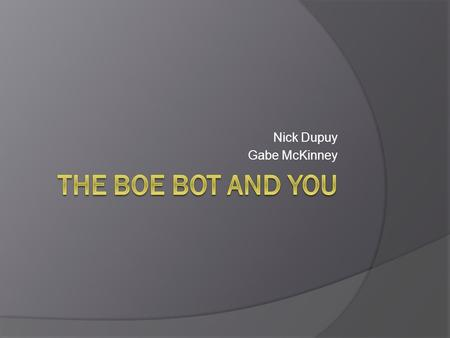 Nick Dupuy Gabe McKinney. Overview  The project was to program the BoE Bot to solve a maze with a ramp at the end  Several trials preceded the final.