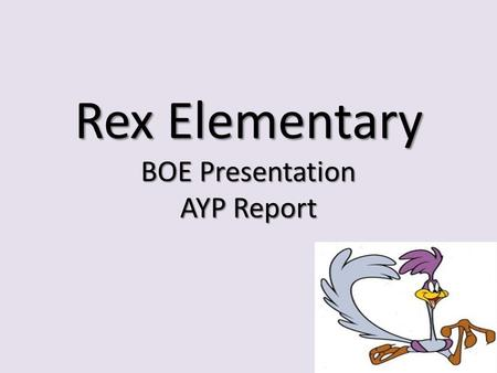 Rex Elementary BOE Presentation AYP Report. Just the Facts.