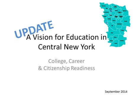 A Vision for Education in Central New York College, Career & Citizenship Readiness UPDATE September 2014.