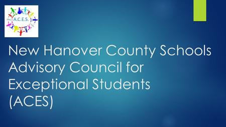 New Hanover County Schools Advisory Council for Exceptional Students (ACES) A.C.E.S.