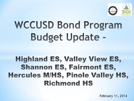 February 11, 2014. SchoolApprovedConstructionProjected SiteBudgetEstimate/*BudgetCost at Comp.  Pinole Valley HS$180,000,000*$130,000,000$180,000,000.