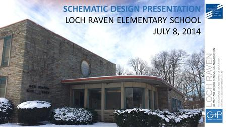THE BALTIMORE COUNTY BOARD OF EDUCATION SCHEMATIC DESIGN PRESENTATION LOCH RAVEN ELEMENTARY SCHOOL RENOVATION AND ADDITION SCHEMATIC DESIGN PRESENTATION.