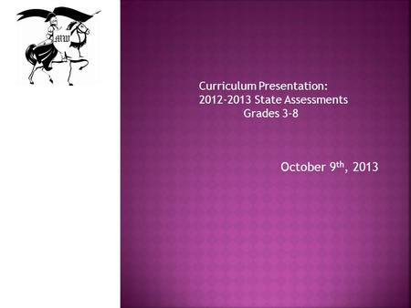 October 9 th, 2013 Curriculum Presentation: 2012-2013 State Assessments Grades 3-8.