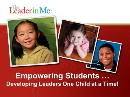 Empowering Students … Developing Leaders One Child at a Time!