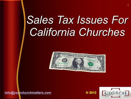 Sales Tax Issues For California Churches © 2012 1.