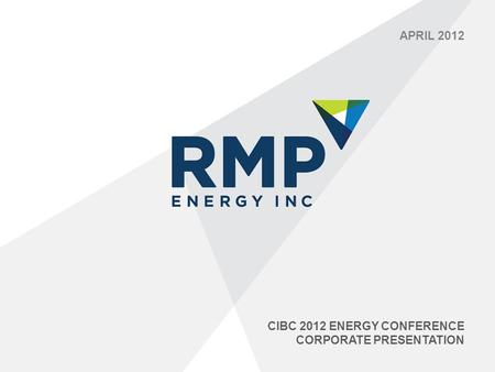 CIBC 2012 ENERGY CONFERENCE CORPORATE PRESENTATION APRIL 2012.