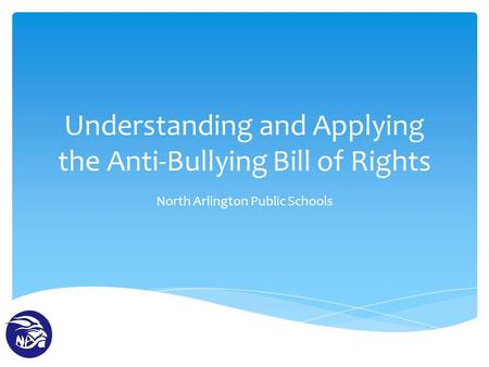 Understanding and Applying the Anti-Bullying Bill of Rights North Arlington Public Schools.