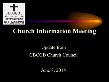 Church Information Meeting Update from CBCGB Church Council June 8, 2014.