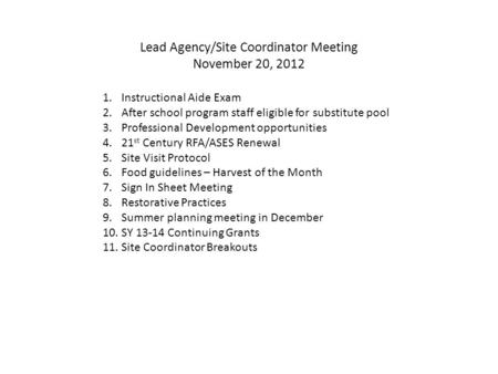 Lead Agency/Site Coordinator Meeting November 20, 2012 1.Instructional Aide Exam 2.After school program staff eligible for substitute pool 3.Professional.