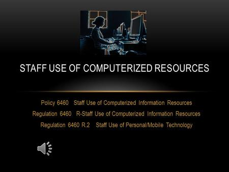 Policy 6460 Staff Use of Computerized Information Resources Regulation 6460 R-Staff Use of Computerized Information Resources Regulation 6460 R.2 Staff.