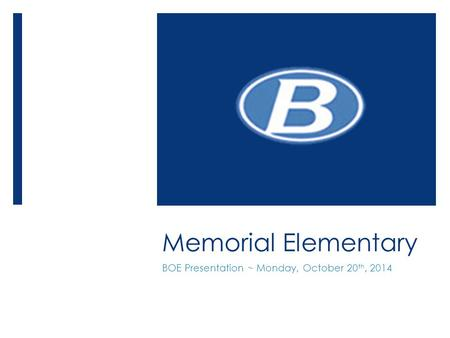 Memorial Elementary BOE Presentation ~ Monday, October 20 th, 2014.